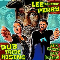 """Dub Tribe Rising, Lee """"Scratch"""" Perry – No Mud No Lotus (feat. Lee """"Scratch"""" Perry)"""