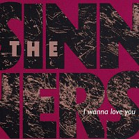 The Sinners – I Wanna Love You