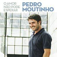 Pedro Moutinho – O Amor Nao Pode Esperar