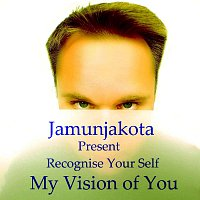 Jamunjakota – Recognise Your Self -  My Vision Of You
