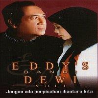 Eddy's Bandi, Dewi Yull – Jangan Ada Perpisahan Diantara Kita
