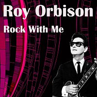Roy Orbison – Rock With Me