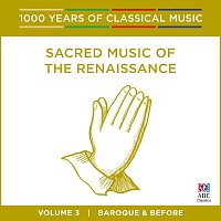Cantillation, Antony Walker – Sacred Music Of The Renaissance [1000 Years Of Classical Music, Vol. 3]