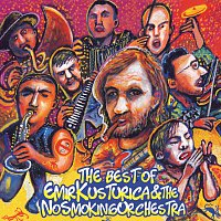 Emir Kusturica & The No Smoking Orchestra – The Best Of Emir Kusturica & The No Smoking Orchestra