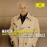 Magdalena Kožená, Christian Gerhaher, The Cleveland Orchestra, Pierre Boulez – Mahler: Des Knaben Wunderhorn; Adagio from Symphony No.10