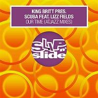 King Britt & Scuba – Our Time (feat. Lizz Fields)  [Atjazz Mixes]