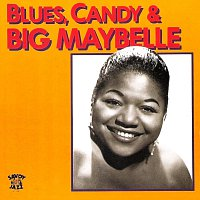 Big Maybelle – Blues, Candy & Big Maybelle