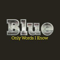 Blue – Only Words I Know