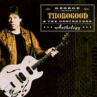 George Thorogood & The Destroyers – Anthology
