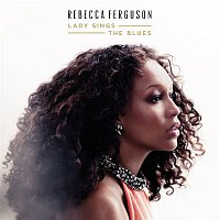 Rebecca Ferguson – Lady Sings the Blues