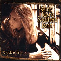 Kenny Wayne Shepherd Band – Trouble Is...