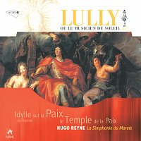 La Simphonie Du Marais, Hugo Reyne, Francoise Masset, Julie Hassler – Lully: Le Temple de la Paix / Idylle sur la Paix de Jean Racine