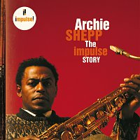 Archie Shepp – The Impulse Story
