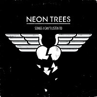 Neon Trees – Songs I Can't Listen To
