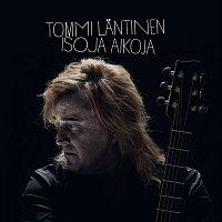 Tommi Lantinen – Isoja aikoja