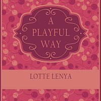 Lotte Lenya – A Playful Way