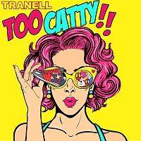 Tranell – Too Catty