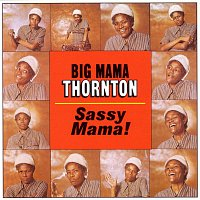 Big Mama Thornton – Sassy Mama!