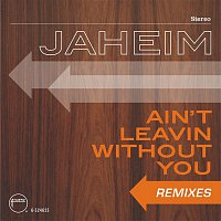 Jaheim – Ain't Leavin Without You  [Remixes]