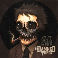 The Damned Things – We've Got A Situation Here
