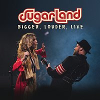 Sugarland – BIGGER, Louder, Live