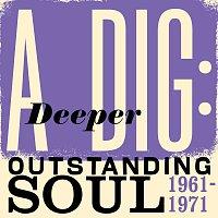 Různí interpreti – A Deeper Dig: Outstanding Soul 1961-1971