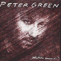 Peter Green – Whatcha Gonna Do? (Bonus Track Edition)