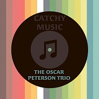The Oscar Peterson Trio – Catchy Music