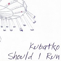 Kubatko – Should I Run