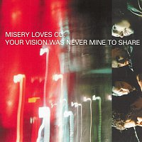 Misery Loves Co. – Your Vision Was Never Mine To Share
