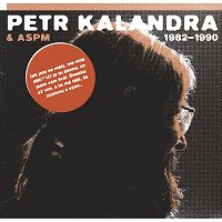 Petr Kalandra & ASPM 1982 - 1990