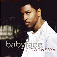 Babyface – Grown & Sexy
