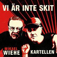 Kartellen, Mikael Wiehe – Vi ar inte skit