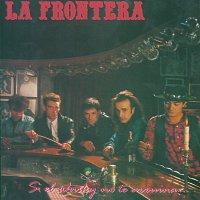 La Frontera – Si El Whisky No Te Arruina Las Mujeres Lo Haran