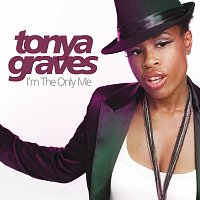 Tonya Graves – I'm The Only Me