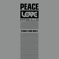 Peace Love & Pitbulls – Zeroes And Ones