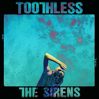 Toothless – The Sirens