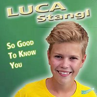 Luca Stangl – So Good to Know You