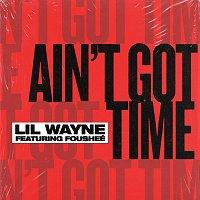Lil Wayne, Fousheé – Ain't Got Time