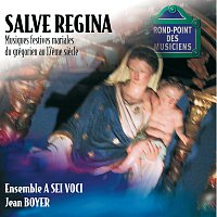 Jean Boyer, A Sei Voci – Salve regina-Musiques festives mariales du grégorien au 17e siecle