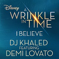 """DJ Khaled, Demi Lovato – I Believe (As featured in the Walt Disney Pictures' """"A WRINKLE IN TIME"""")"""