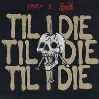 THEY., Dillon Francis – Til I Die
