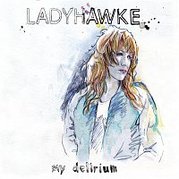 Ladyhawke – My Delirium