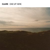 Claire – End Up Here