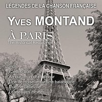Yves Montand – A Paris (The Historical Recordings)