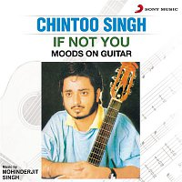 Chintoo Singh – If Not You (Moods on Guitar)