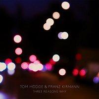 Tom Hodge, Franz Kirmann – Three Reasons Why