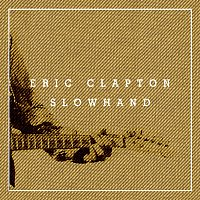 Eric Clapton – Slowhand 35th Anniversary [Super Deluxe]