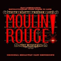 Original Broadway Cast of Moulin Rouge! The Musical – Moulin Rouge! The Musical (Original Broadway Cast Recording)