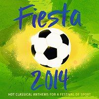 Různí interpreti – Fiesta 2014 - Hot Classical Anthems For A Festival Of Sport